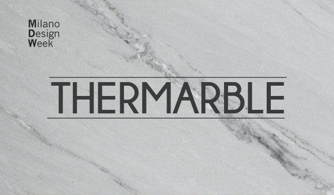 THERMARBLE - Fuorisalone 2017